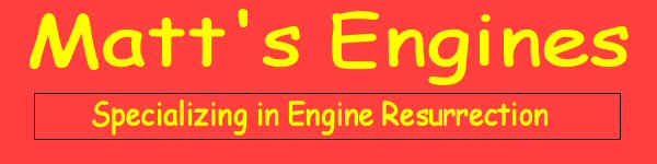 Welcome to Matt's Engines -- Let us know How We Can Help You
